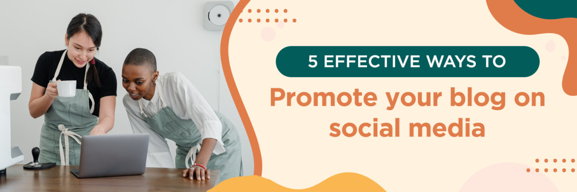 5 Effective Ways To Promote Your Blog On Social Media